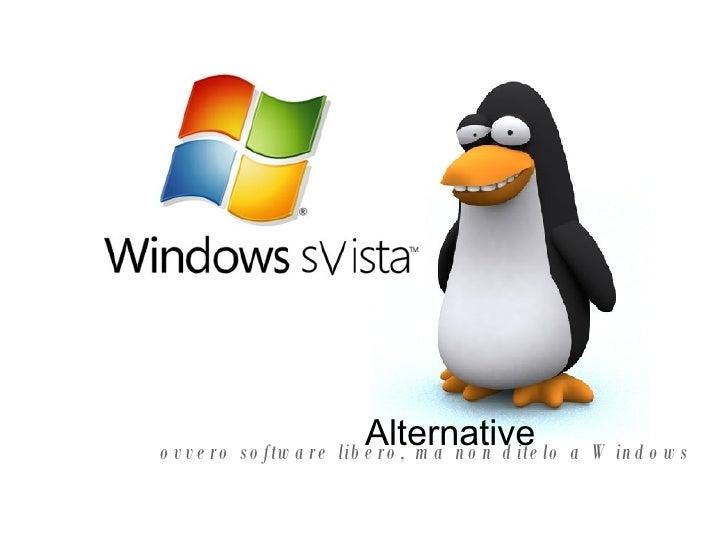 Alternative ovvero software libero, ma non ditelo a Windows