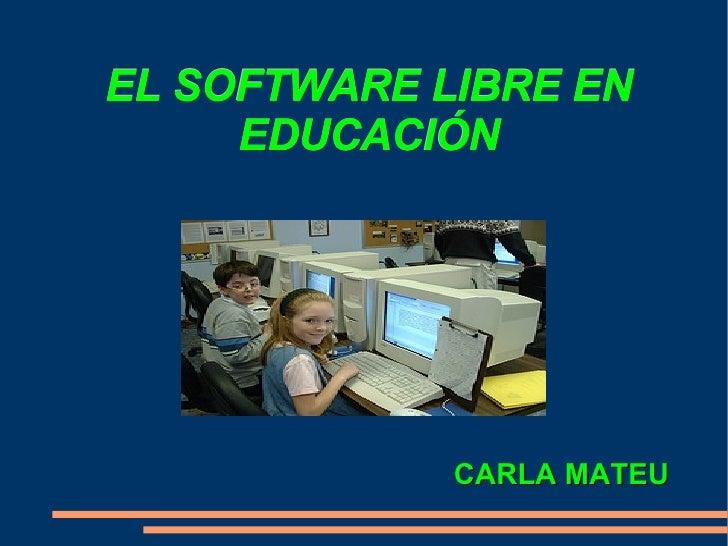 EL SOFTWARE LIBRE EN EDUCACIÓN CARLA MATEU
