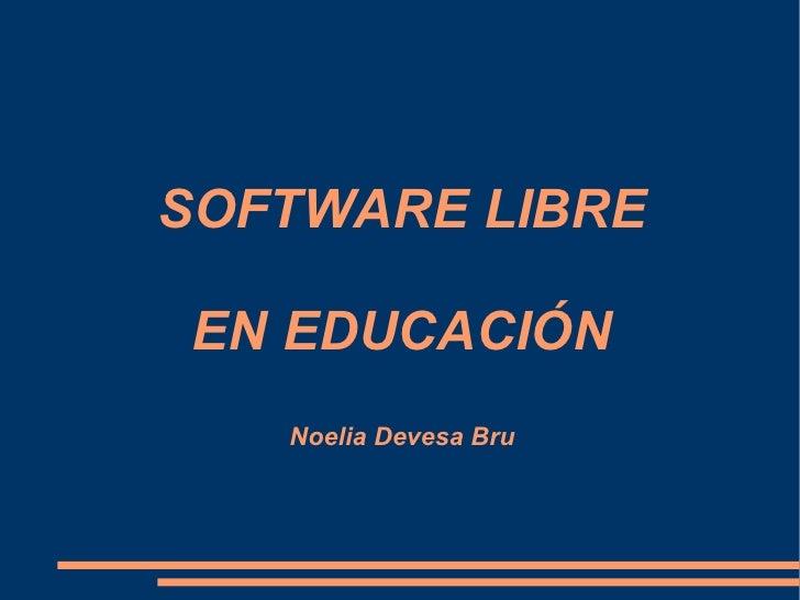 SOFTWARE LIBRE EN EDUCACIÓN Noelia Devesa Bru