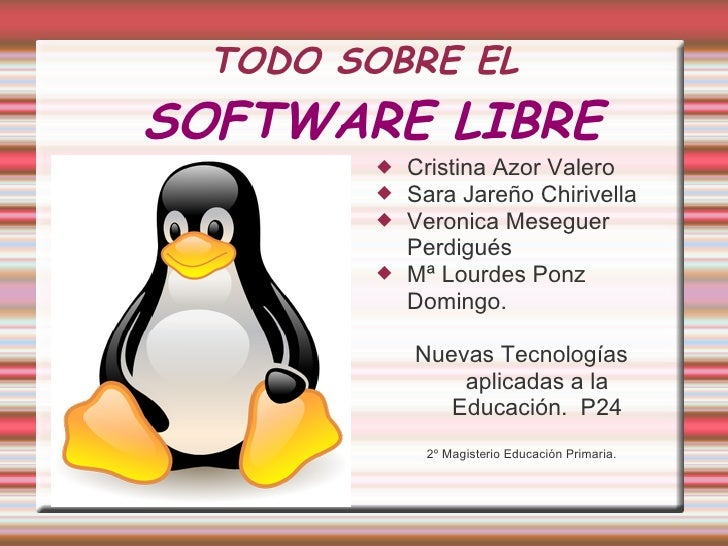 TODO SOBRE EL   SOFTWARE LIBRE <ul><li>Cristina Azor Valero </li></ul><ul><li>Sara Jareño Chirivella </li></ul><ul><li>Ver...