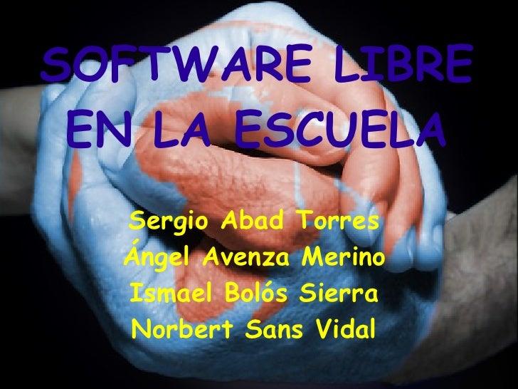 Sergio Abad Torres Ángel Avenza Merino Ismael Bolós Sierra Norbert Sans Vidal SOFTWARE LIBRE EN LA ESCUELA