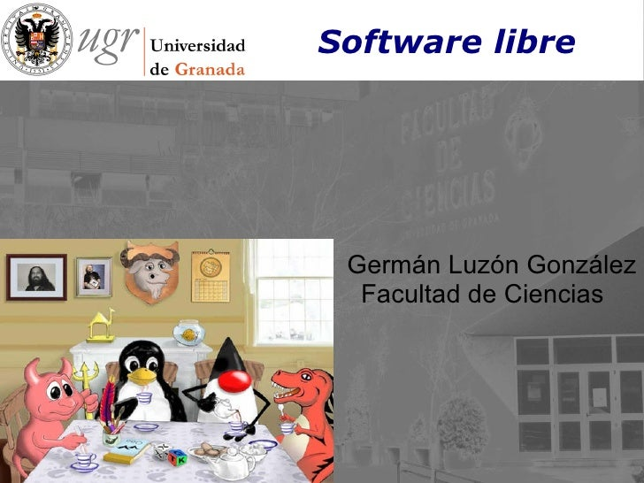 Software libre <ul><li>Germán Luzón González Facultad de Ciencias </li></ul>