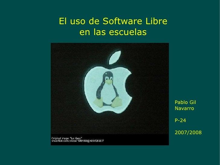 El uso de Software Libre en las escuelas Pablo Gil Navarro P-24 2007/2008