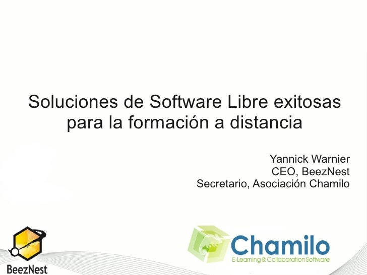 Soluciones de Software Libre exitosas     para la formación a distancia                                   Yannick Warnier ...