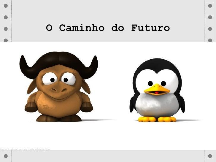 O Caminho do Futuro Leonardo Ribeiro Rodrigues da Rocha 3∘ semestre Fatec – RP [email_address]