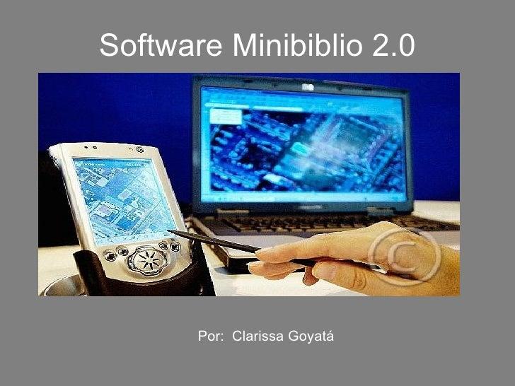 Software Minibiblio 2.0 Por:  Clarissa Goyatá