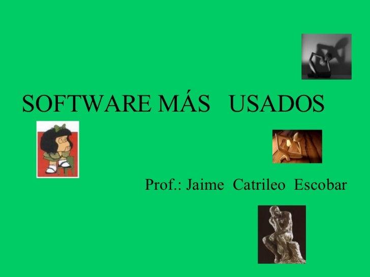 SOFTWARE MÁS  USADOS Prof.: Jaime  Catrileo  Escobar