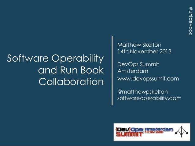 #unidevops  Software Operability and Run Book Collaboration  Matthew Skelton 14th November 2013 DevOps Summit Amsterdam ww...