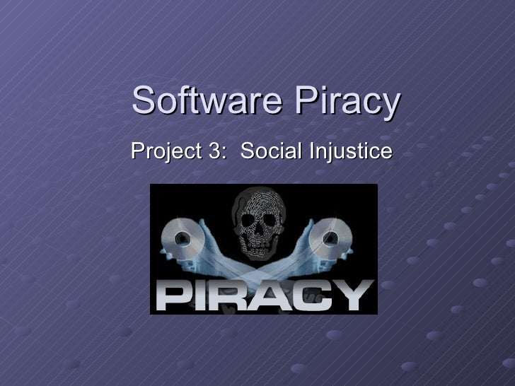 Software Piracy Project 3:  Social Injustice