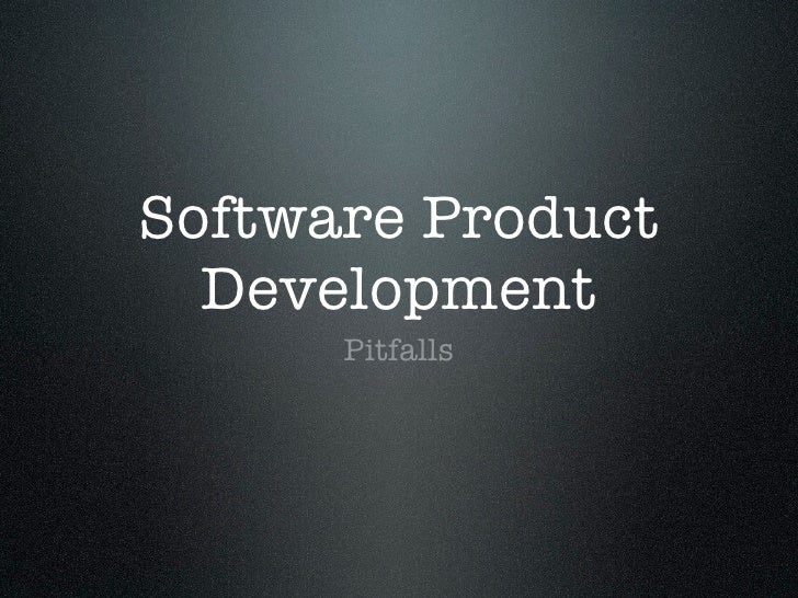 Software Product   Development       Pitfalls