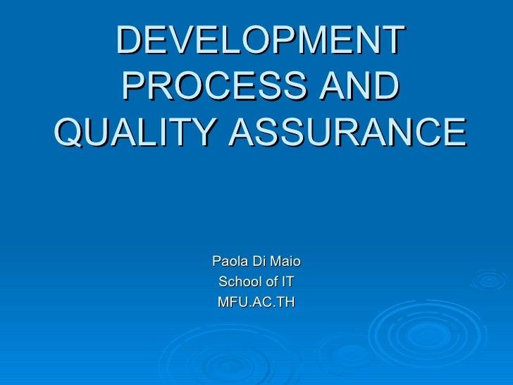 DEVELOPMENT PROCESS AND QUALITY ASSURANCE Paola Di Maio School of IT MFU.AC.TH