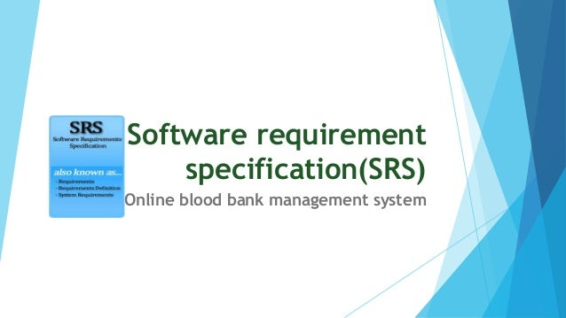 "srs for bloodbank management system Download this project concept, abstract, srs, source  project # 9 java and mysql library management system this project ""library management system"" gives."