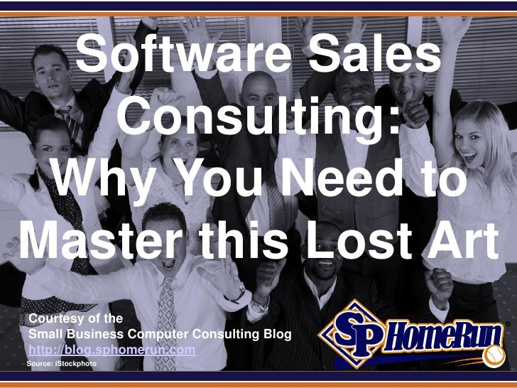 SPHomeRun.com  Software Sales   Consulting: Why You Need toMaster this Lost Art  Courtesy of the  Small Business Computer ...