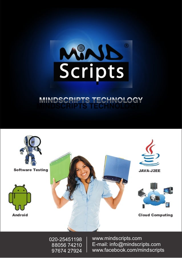 Software Testing JAVA-J2EEAndroid Cloud Computingwww.mindscripts.comE-mail: info@mindscripts.comwww.facebook.com/mindscrip...