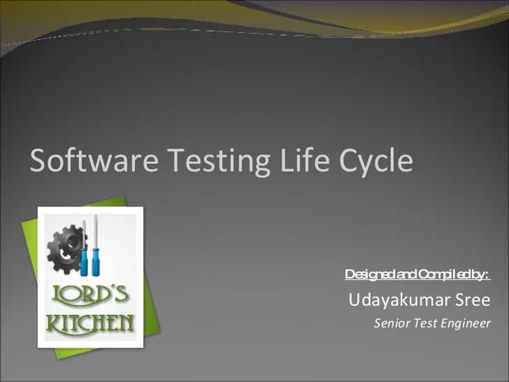 Software Testing Life Cycle Designed and Compiled by:  Udayakumar Sree Senior Test Engineer