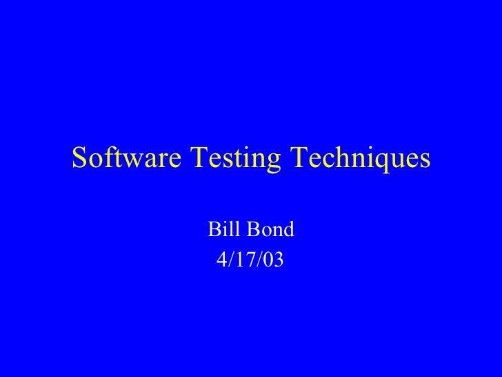 Software Testing Techniques Bill Bond 4/17/03