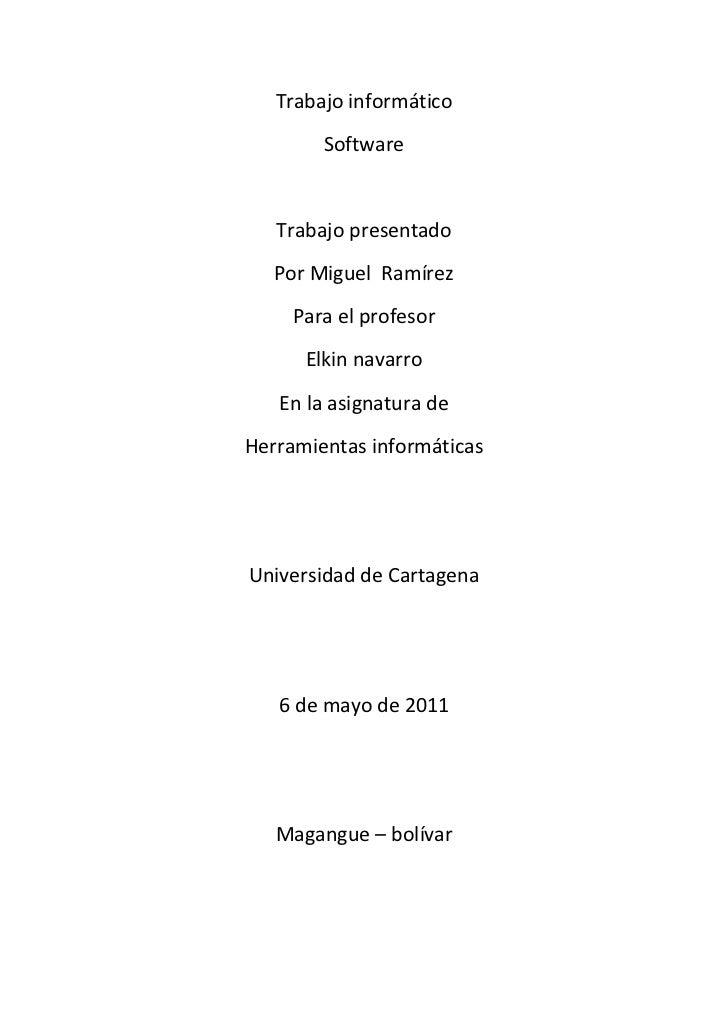 Trabajo informático<br />Software<br />Trabajo presentado<br />Por Miguel  Ramírez<br />Para el profesor<br />Elkin navarr...