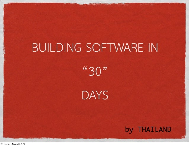 """BUILDING SOFTWARE IN """"30"""" DAYS by THAILAND Thursday, August 22, 13"""