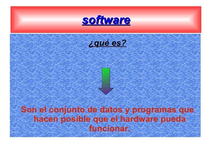 software <ul><ul><li>¿qué es? </li></ul></ul><ul><ul><li>Son el conjunto de datos y programas que hacen posible que el har...