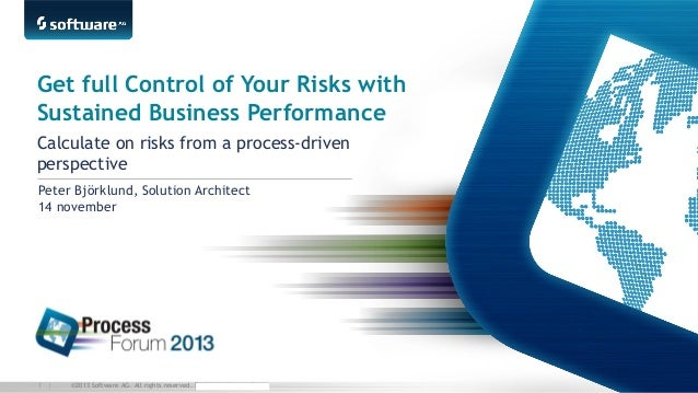 Software AG - Get Full Controll of Your Risks With Sustained Business Performane - ProcessForum Nordic, Nov.14 2013