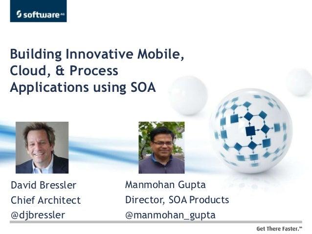 Building Innovative Mobile, Cloud, & Process Applications using SOA