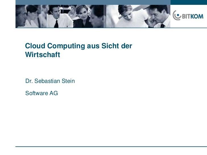 Cloud Computing aus Sicht der Wirtschaft<br />Dr. Sebastian Stein<br />Software AG<br />