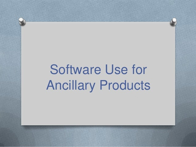 Software Use for Ancillary Products