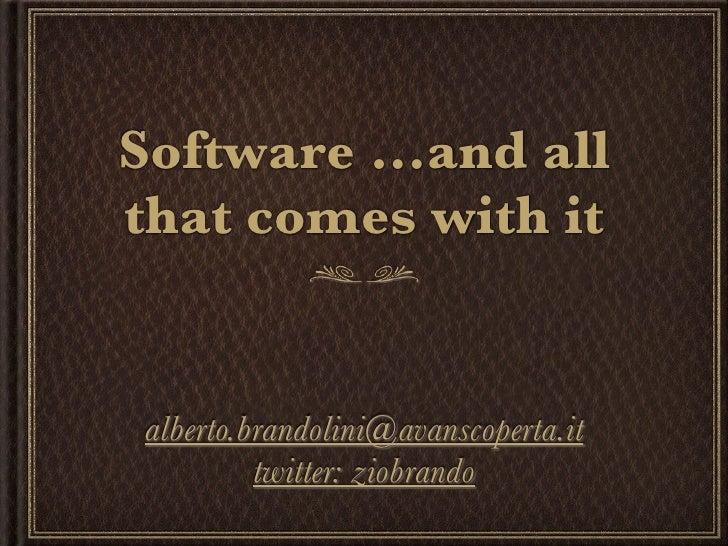 Software ...and allthat comes with it alberto.brandolini@avanscoperta.it          twitter: ziobrando