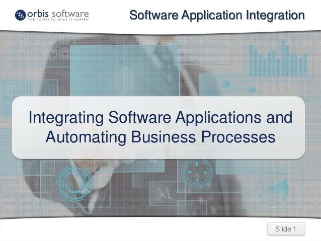 Software Application Integration  Integrating Software Applications and Automating Business Processes  Slide 1
