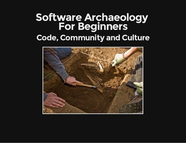 SoftwareArchaeology ForBeginners Code,CommunityandCulture