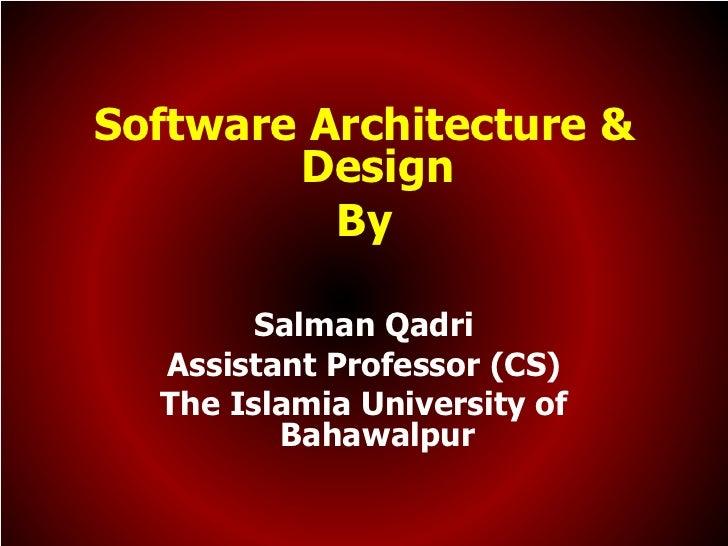Software Architecture &        Design          By        Salman Qadri  Assistant Professor (CS)  The Islamia University of...