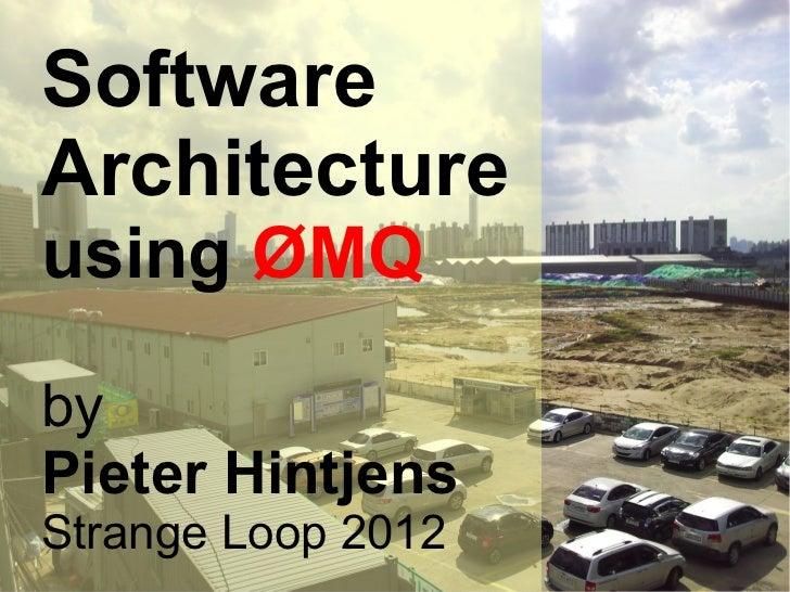 SoftwareArchitectureusing ØMQbyPieter HintjensStrange Loop 2012Photos by Pieter Hintjenscc-by-sa © 2012 Pieter Hintjens