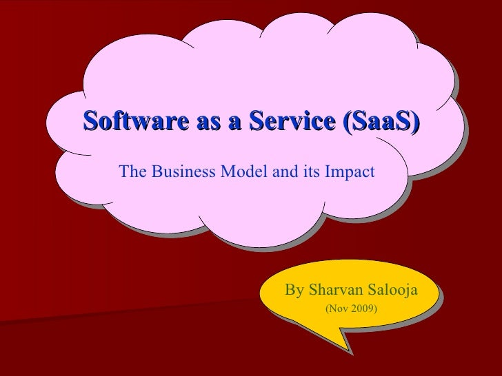 Software as a Service (SaaS) The Business Model and its Impact By Sharvan Salooja (Nov 2009)