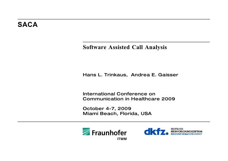 SACA <ul><li>Software Assisted Call Analysis </li></ul><ul><li>Hans L. Trinkaus,  Andrea E. Gaisser </li></ul><ul><li>Inte...