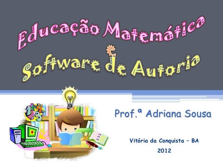 Prof.ª Adriana Sousa   Vitória da Conquista – BA             2012