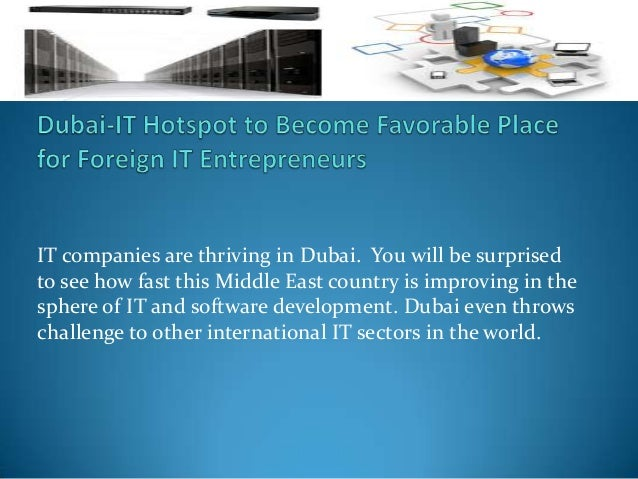 IT companies are thriving in Dubai. You will be surprised to see how fast this Middle East country is improving in the sph...