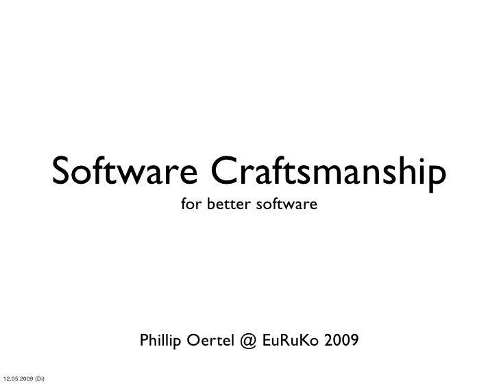 Software Craftsmanship                           for better software                      Phillip Oertel @ EuRuKo 200912.0...