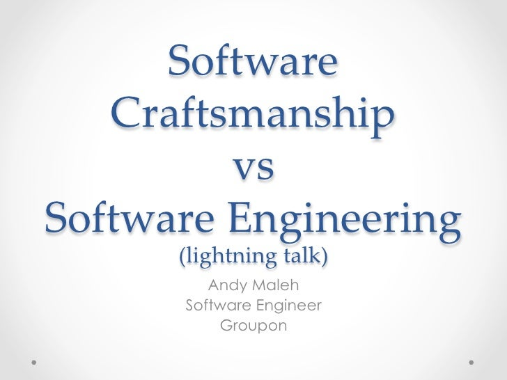 Software     Craftsmanship              vs    Software  Engineering         (lightning  talk)	          Andy Maleh       S...