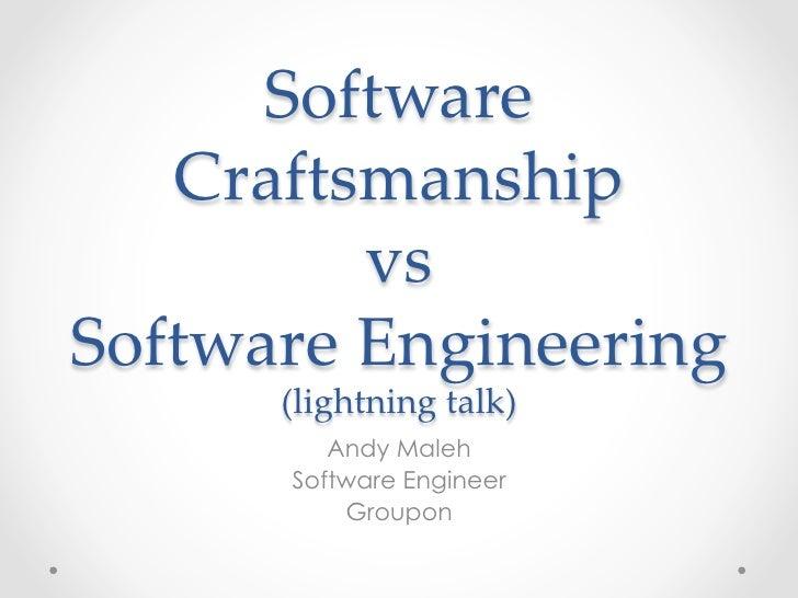 Software Craftsmanship vs Software Engineering (Lightning Talk)
