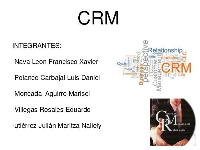 CRMINTEGRANTES:-Nava Leon Francisco Xavier-Polanco Carbajal Luis Daniel-Moncada Aguirre Marisol-Villegas Rosales Eduardo-u...
