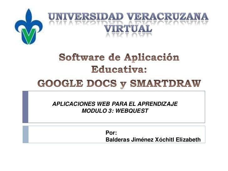UNIVERSIDAD VERACRUZANA VIRTUAL<br />Software de Aplicación Educativa: <br />GOOGLE DOCS y SMARTDRAW<br />APLICACIONES WEB...