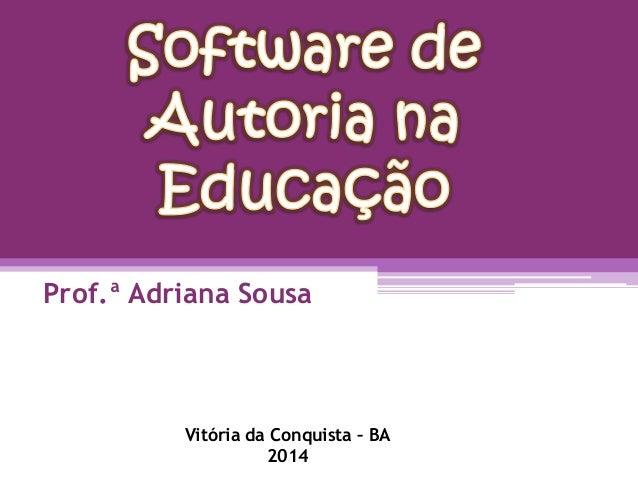 Prof.ª Adriana Sousa Vitória da Conquista – BA 2014