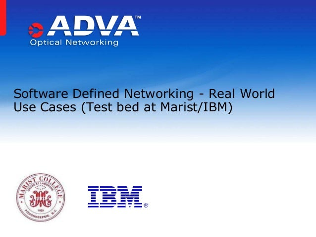 Software Defined Networking - Real World Use Cases (Test bed at Marist/IBM)