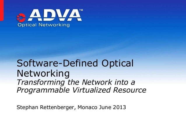 Stephan Rettenberger, Monaco June 2013 Software-Defined Optical Networking Transforming the Network into a Programmable Vi...