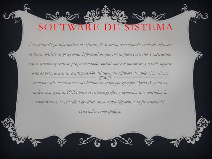 Software de sistema<br />En terminología informática el software de sistema, denominado también software de base, consiste...