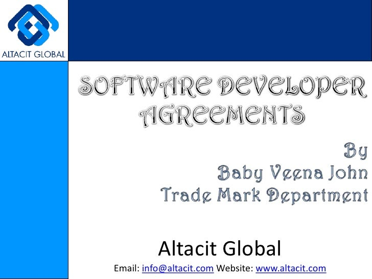 SOFTWARE DEVELOPER AGREEMENTS<br />By<br />Baby Veena John<br />Trade Mark Department<br />Altacit Global<br />Email: info...
