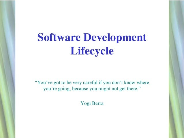 """Software Development       Lifecycle""""You've got to be very careful if you don't know where   you're going, because you mig..."""