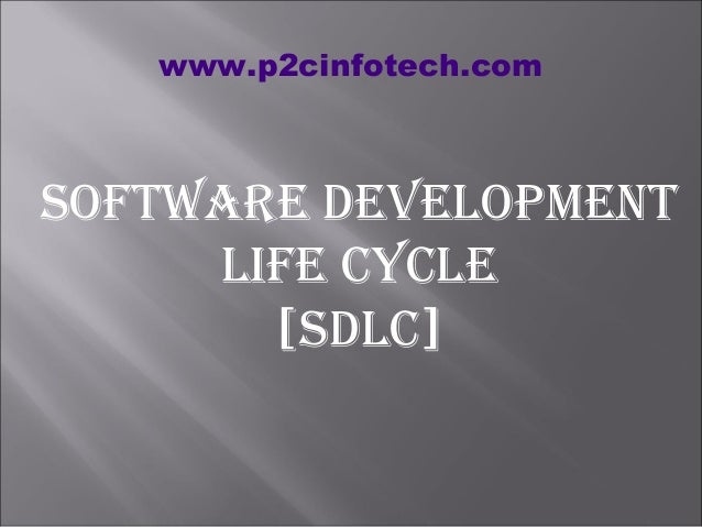 www.p2cinfotech.com  Software Development life CyCle [SDlC]