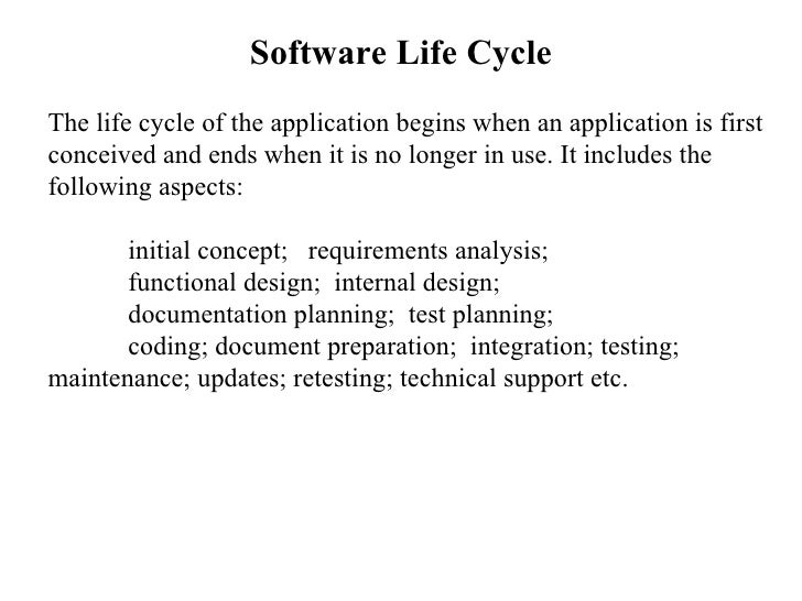 Software Life Cycle The life cycle of the application begins when an application is first conceived and ends when it is no...