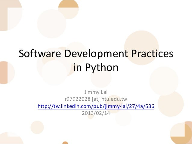 Software Development Practices          in Python                       Jimmy Lai               r97922028 [at] ntu.edu.tw ...
